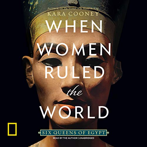 When Women Ruled the World                   By:                                                                                                                                 Kara Cooney                               Narrated by:                                                                                                                                 Kara Cooney                      Length: 9 hrs and 15 mins     185 ratings     Overall 4.2