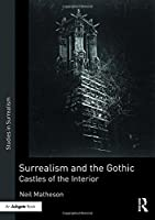 Surrealism and the Gothic: Castles of the Interior (Studies in Surrealism)
