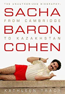 Sacha Baron Cohen: The Unauthorized Biography: From Cambridge to Kazakhstan (English Edition)