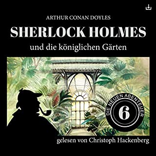 Sherlock Holmes und die königlichen Gärten     Die neuen Abenteuer 6              Autor:                                                                                                                                 Arthur Conan Doyle,                                                                                        William K. Stewart                               Sprecher:                                                                                                                                 Christoph Hackenberg                      Spieldauer: 45 Min.     8 Bewertungen     Gesamt 3,9