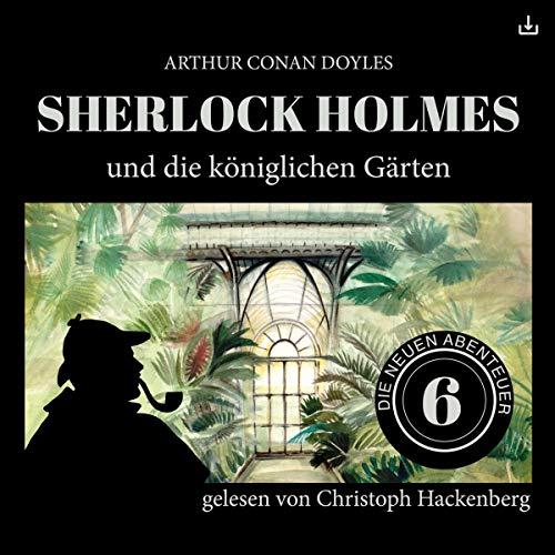 Sherlock Holmes und die königlichen Gärten     Die neuen Abenteuer 6              Autor:                                                                                                                                 Arthur Conan Doyle,                                                                                        William K. Stewart                               Sprecher:                                                                                                                                 Christoph Hackenberg                      Spieldauer: 45 Min.     9 Bewertungen     Gesamt 4,0