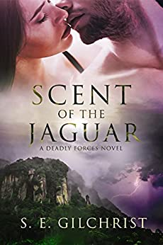 Scent of the Jaguar (Deadly Forces Book 2) by [S. E. GILCHRIST]