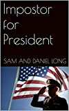 Impostor for President (GBH and Agent Dan Combined Book 2) (English Edition)