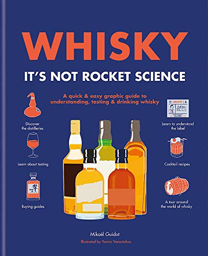 Whisky: It's Not Rocket Science: A quick & easy graphic guide to understanding, tasting & drinking whisky