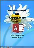 Je me perfectionne avec Access 2013: Développer une application avec Access (J'apprends à me servir de) (French Edition)