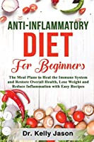 Anti-Inflammatory Diet for Beginners: The Meal Plans to Heal the Immune System and Restore Overall Health, Lose Weight and Reduce Inflammation with Easy Recipes.