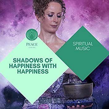 Shadows Of Happiness With Happiness - Spiritual Music