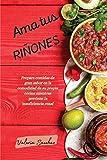 Ama tus riñones (renal diet spanish version): Prepare comidas de gran sabor en la comodidad de su propia cocina mientras previene la insuficiencia renal
