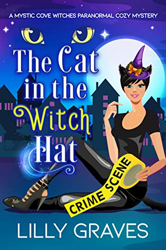 The Cat in the Witch Hat (A Mystic Cove Witches Paranormal Cozy Mystery Book 1) by [Lilly Graves]