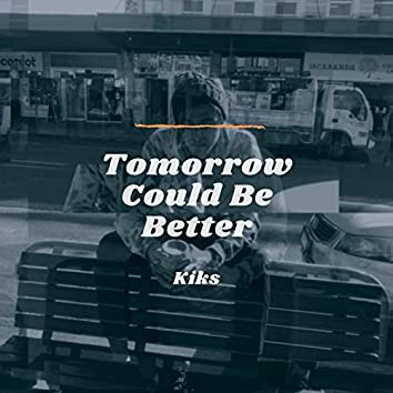 Tomorrow Could Be Better