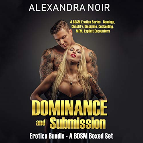 Dominance and Submission Erotica Bundle: A BDSM Boxed Set: Four BDSM Erotica Series - Bondage, Chastity, Discipline, Cuckolding, MFM, Explicit Encounters  By  cover art