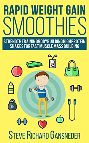 Rapid Weight Gain Smoothies: Strength Training Bodybuilding High Protein Shakes for Fast Muscle Mass Building (Health & Fitness Book 1) (English Edition)