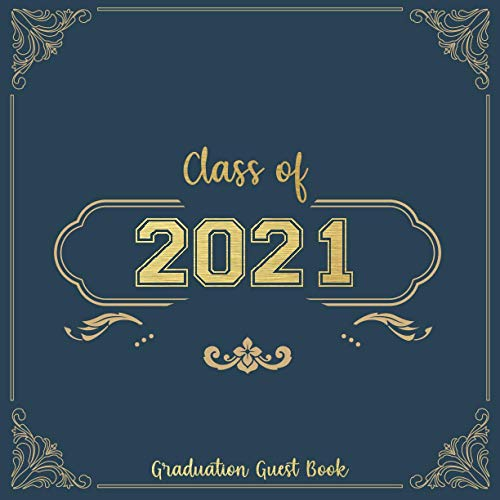 Class of 2021 Graduation Guest Book: Graduation Guest Book | Gift for Graduates and Graduation Parties | Perfect for Boys and Girls | Thoughts, Memories and Wishes