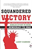 Squandered Victory: The American Occupation and the Bungled Effort to Bring Democracy to Iraq (English Edition)