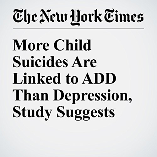 More Child Suicides Are Linked to ADD Than Depression, Study Suggests cover art
