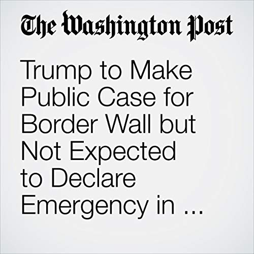 Trump to Make Public Case for Border Wall but Not Expected to Declare Emergency in Oval Office Address audiobook cover art