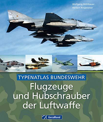 Flugzeuge und Hubschrauber der Luftwaffe: Typenatlas der Bundeswehr - Dokumentation und Bildband zu den verschiedenen Schul- und Ausbildungsflugzeugen, ... wie Cessna T-37B, Eurofighter Ty...