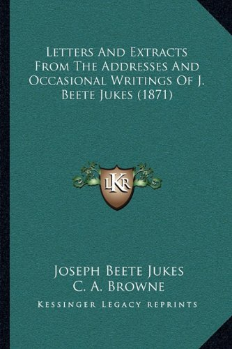 Letters and Extracts from the Addresses and Occasional Writings of J. Beete Jukes (1871)