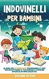 Indovinelli Per Bambini: Il Libro con 450 Rompicapo tra Indovinelli e Quiz per intrattenere il tuo bambino e stimolare interesse in modo educativo.