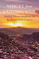Voices from Larung Gar: Shaping Tibetan Buddhism for the Twenty-First Century