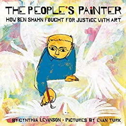 The People's Painter: How Ben Shahn Fought for Justice with Art - Kindle  edition by Levinson, Cynthia, Turk, Evan. Children Kindle eBooks @  Amazon.com.