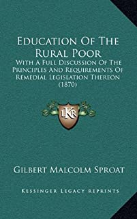 Education of the Rural Poor: With a Full Discussion of the Principles and Requirements of Remedial Legislation Thereon (1870)