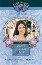 Violet's Turning Point, Book 3 (Life of Faith, A: Violet Travilla Series)