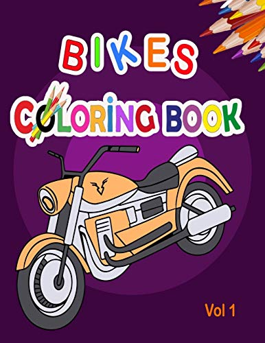 Bikes Coloring Book: Best Motocross Bike, Race motorcycle, Mountain Bike, Dirt Bike coloring book for girls and boys