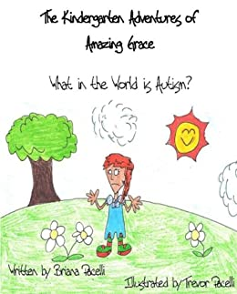 The Kindergarten Adventures of Amazing Grace: What in the World is Autism? by [Briana Pacelli, Trevor Pacelli]