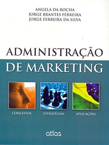 Administração De Marketing: Conceitos, Estratégias E Aplicações: Conceitos, Estratégias, Aplicações