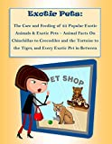 The Care and Feeding of 25 Popular Exotic Animals & Exotic P