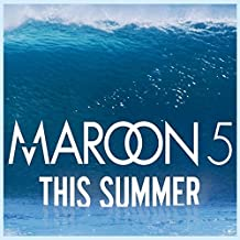 This Summer's Gonna Hurt By Maroon 5 (2015-07-24)