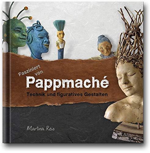 Fasziniert von Pappmaché.: Technik und figuratives Gestalten