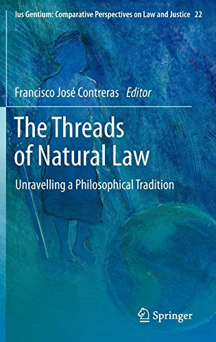 The Threads of Natural Law: Unravelling a Philosophical Tradition (Ius Gentium: Comparative Perspectives on Law and Justice, 22)
