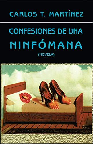 Confesiones de una Ninfómana de Carlos T. Martínez
