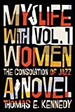 My Life with Women, Volume 1: Or, The Consolation of Jazz
