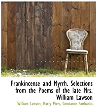 Frankincense and Myrrh. Selections from the Poems of the late Mrs. William Lawson