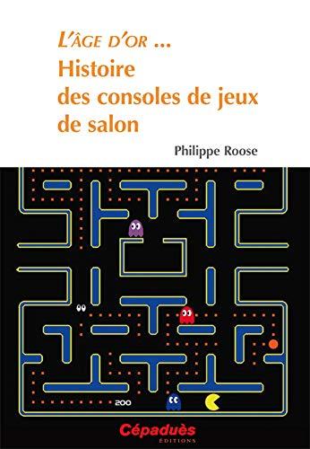 L'Age d'or : Histoire des consoles de jeux de salon