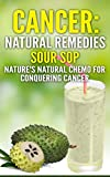 Cancer: Natural Remedies: Soursop Nature's Natural Chemo for Conquering Cancer...