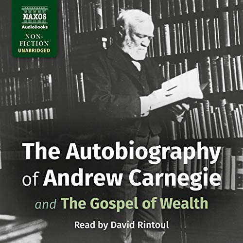 The Autobiography of Andrew Carnegie and the Gospel of Wealth cover art