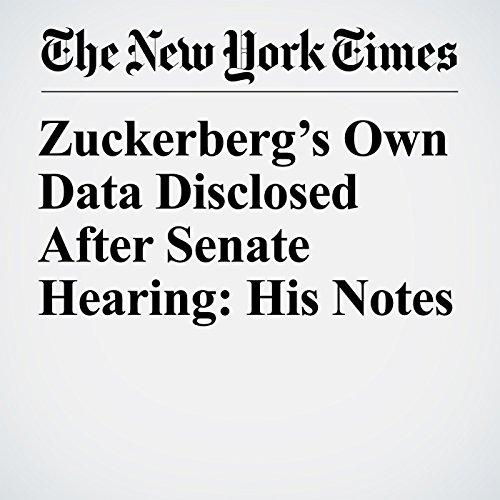 Zuckerberg's Own Data Disclosed After Senate Hearing: His Notes copertina