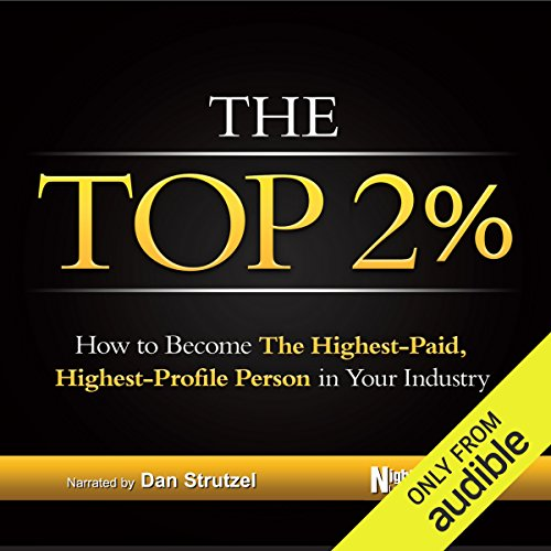The Top 2%     How to Become the Highest-Paid, Highest-Profile Person in Your Industry              Written by:                                                                                                                                 Nightingale Conant Learning System                               Narrated by:                                                                                                                                 Dan Strutzel                      Length: 11 hrs and 10 mins     1 rating     Overall 5.0