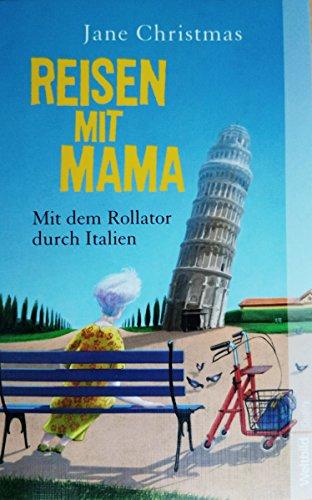 REISEN MIT MAMA. Mit dem Rollator durch Italien