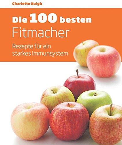 Die 100 besten Fitmacher: Rezepte für ein starkes Immunsystem
