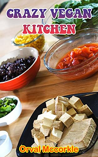 CRAZY VEGAN KITCHEN: 150 recipe Delicious and Easy The Ultimate Practical Guide Easy bakes Recipes From Around The World vegan kitchen cookbook (English Edition)