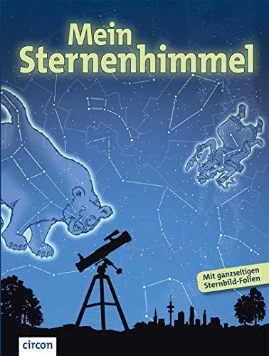 Mein Sternenhimmel: Eine Entdeckungsreise zu Sternbildern, Planeten & Co.