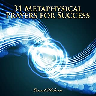 31 Metaphysical Prayers for Success                   By:                                                                                                                                 Ernest Holmes                               Narrated by:                                                                                                                                 John Edmondson                      Length: 56 mins     9 ratings     Overall 4.8