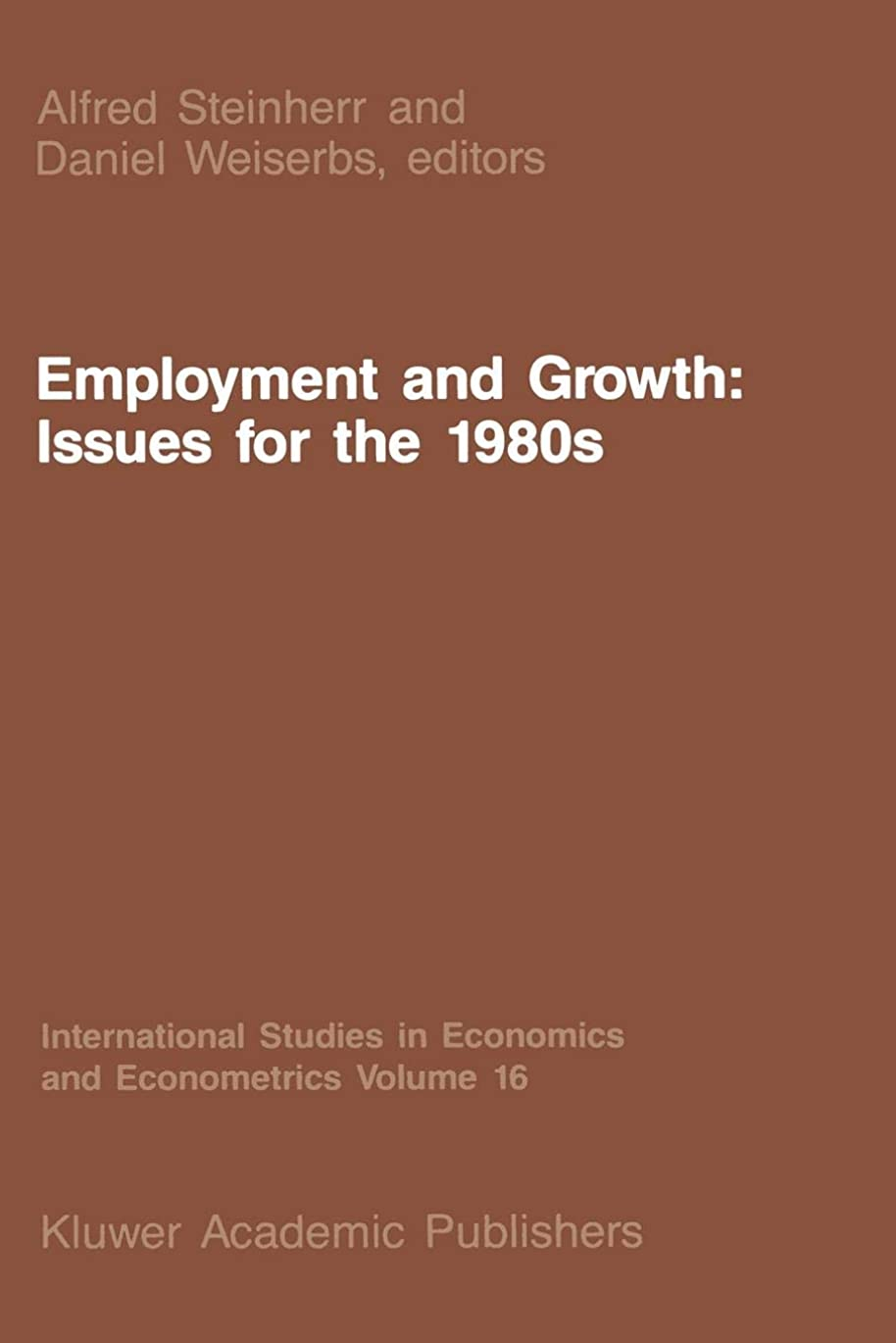Employment and Growth: Issues for the 1980s (International Studies in Economics and Econometrics)