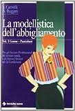 La modellistica dell'abbigliamento – Gonne – Pantaloni. Per gli Istituti Professionali del settore moda e gli Istituti Tecnici per la Confezione: Vol. 1