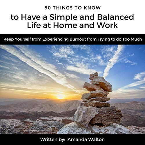 50 Things to Know to Have a Simple and Balanced Life at Home and Work     Keep Yourself from Experiencing Burnout from Trying to Do Too Much              By:                                                                                                                                 Amanda Walton,                                                                                        50 Things To Know                               Narrated by:                                                                                                                                 Derrick E. Hardin                      Length: 25 mins     Not rated yet     Overall 0.0